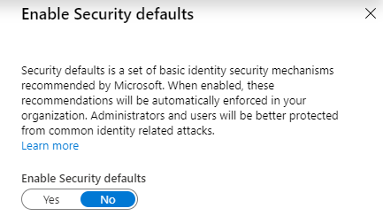 Machine generated alternative text: Enable Security defaults  Security defaults is a set of basic identity security mechanisms  recommended by Microsoft. When enabled, these  recommendations will be automatically enforced in your  organization. Administrators end users will be better protected  from common identity related attacks.  Learn more  Enable Security defaults  x