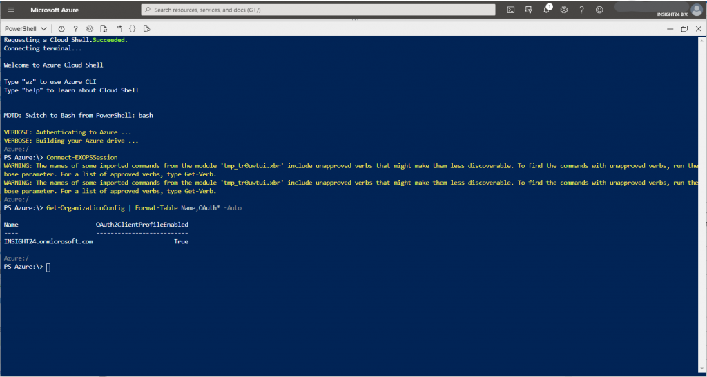 """Machine generated alternative text: Microsoft Azure  Powersnell O ?  Requesting a Cloud Shell. Succeeded.  Connecting terminal...  Welccme to Azure Cloud Shell  Type """"az"""" to use Azure CLI  Type '""""help"""" to learn about Cloud Shell  K)TD: Switch to Bash frcm PowerShe11 : bash  VERBOSE: Authenticating to Azure .  VERBOSE: Building your Azure drive .  Azure : /  PS Azure: Connect-DCPSSession  Sesrcf7 resources, services. Enc docs (G+/)  Q  O  WARNING: The names of some imported commands from the module  bose parameter. For a list of approved verbs, type Get-Verb.  WARNING: The names of some imported commands from the module  bose parameter. For a list of approved verbs, type Get-Verb.  Azure : /  PS Azure: Get-(hganizationConfig I Format-Table Name,OAuth*  ' tmp_treuwtui. xbr '  ' tmp_treuwtui. xbr '  -Auto  include unapproved verbs that might make them less discoverable.  include unapproved verbs that might make them less discoverable.  To find the commands with unapproved verbs,  To find the commands with unapproved verbs,  run th  run th  Name  INSIGHT24. or-microsoft. cæ  Azure : /  PS Azure:\> C]  ulth2C1ientProfi1eEnab1ed  True"""