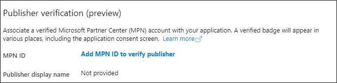 Machine generated alternative text: Publisher verification (preview)  Associate a verified Microsoft Partner Center (MAN) account with your application. A verified badge will appear in  various places, including the application consent screen. Learn morecå  MPN ID  Publisher display name  Add MPN ID to verify publisher  Not provided