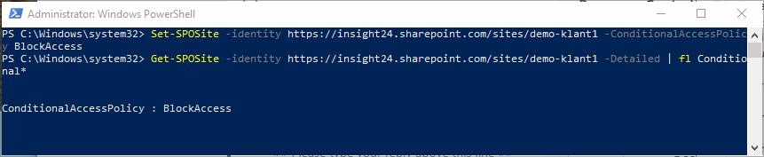 Machine generated alternative text: Administrator: Windows PowerSheII  PS C: Set-SPOSite  BlockAccess  PS C: Get-SPOSite  -1 aencltb'  -identity  https // insight24 . sharepaint . corn/ sites/ demo- klantl  https : // i nsight24. sharepoint . com/sites/demo- kl antl  -L cnalclcnaleccessycl-_  -Detailed I fl Conditio  ConditionalAccessPoIicy :  310ckAccess